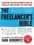 Freelancer resources: The Freelancer's Bible: Everything You To Know To Have The Career Of Your Dreams-On Your Terms by Sara Horowitz