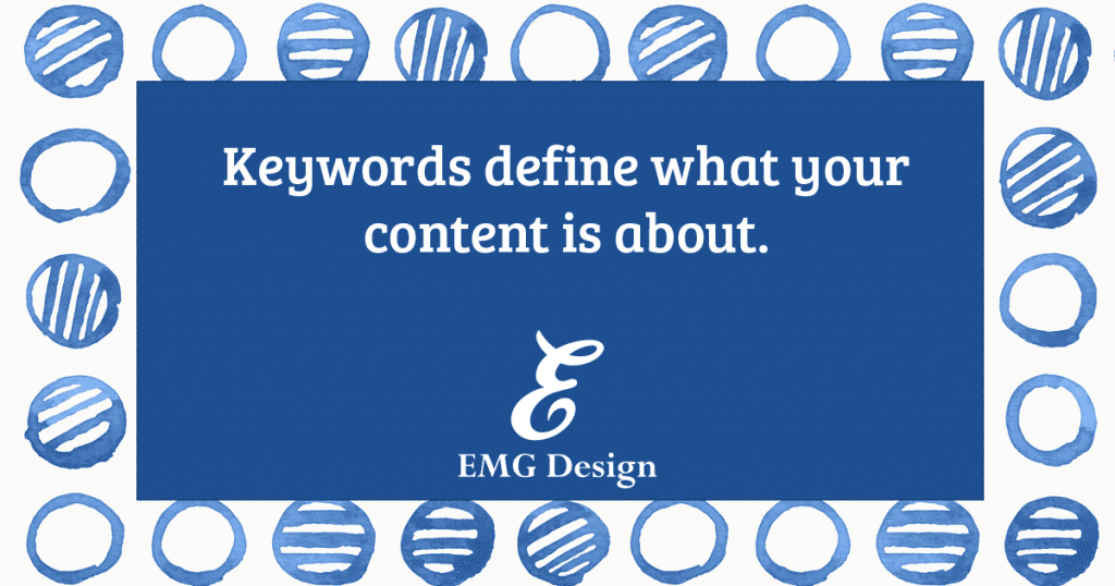 on-page SEO: Keywords define what your content is about.